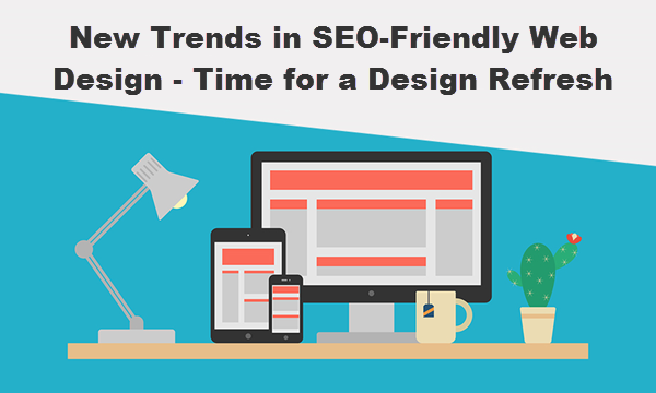 4 New Trends in SEO-Friendly Web Design Time for a Design Refresh