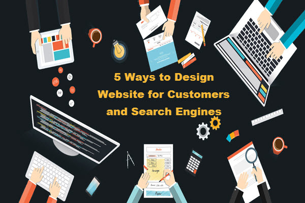 5 Ways to Design Website for Customers and Search Engines
