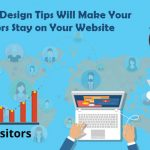 Web Design Tips that will Make your Visitors Stay on your Website