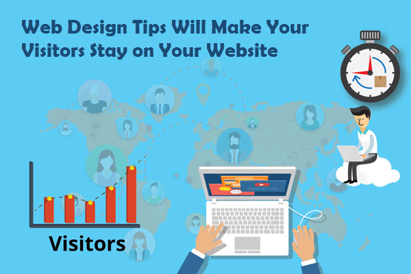 Web Design Tips Will Make Your Visitors Stay on Your Website