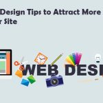 7 Web Design Tips to Attract More Visitors to Your Site and Keep Them Staying